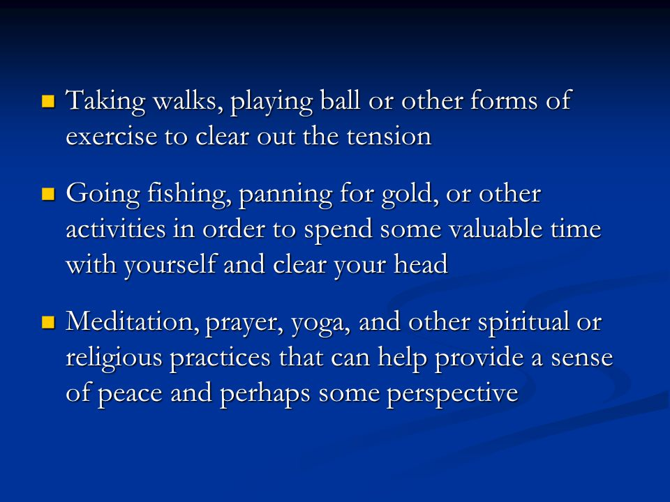 Taking walks, playing ball or other forms of exercise to clear out the tension Taking walks, playing ball or other forms of exercise to clear out the