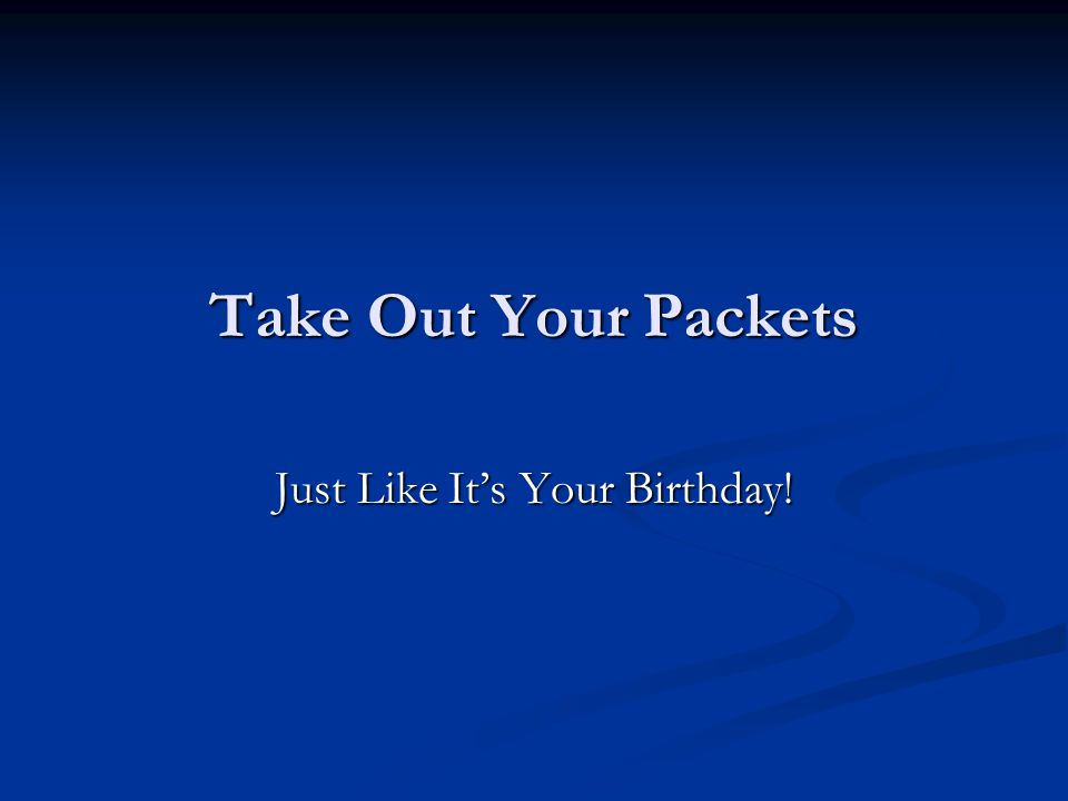 Take Out Your Packets Just Like It's Your Birthday!