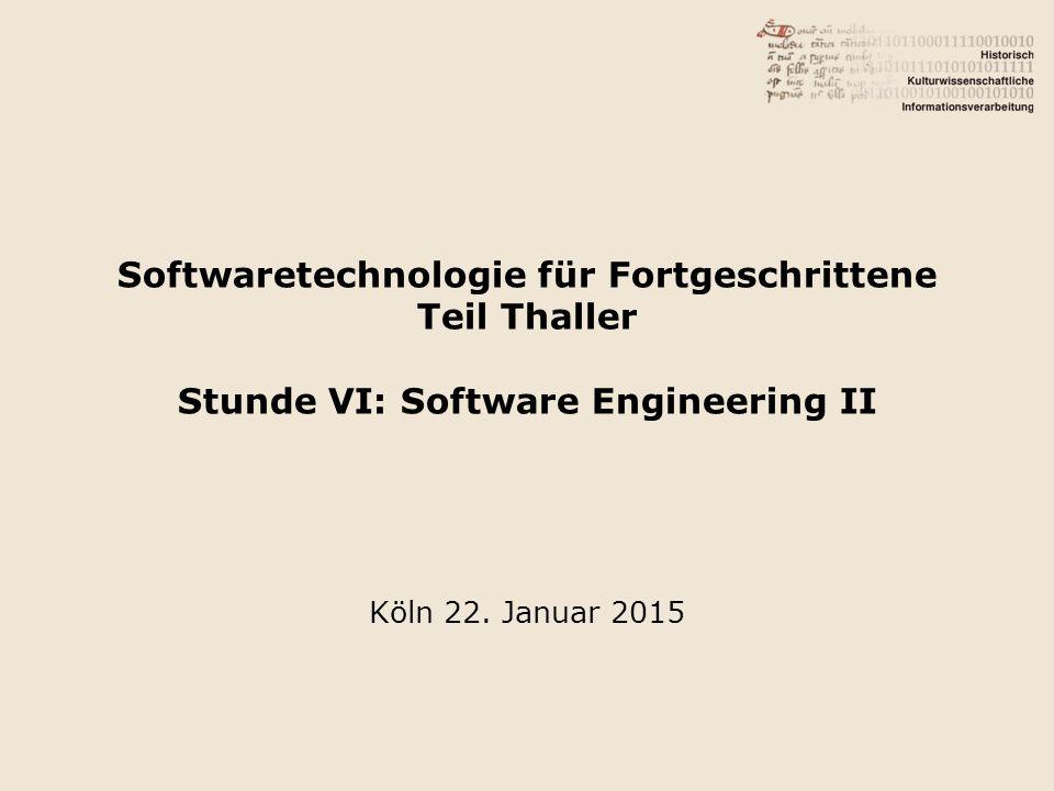 Softwaretechnologie für Fortgeschrittene Teil Thaller Stunde VI: Software Engineering II Köln 22.