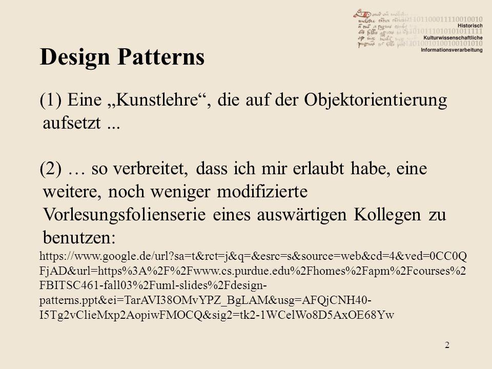 """Design Patterns 2 (1)Eine """"Kunstlehre"""", die auf der Objektorientierung aufsetzt... (2)… so verbreitet, dass ich mir erlaubt habe, eine weitere, noch w"""