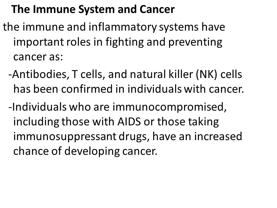 The Immune System and Cancer the immune and inflammatory systems have important roles in fighting and preventing cancer as: -Antibodies, T cells, and