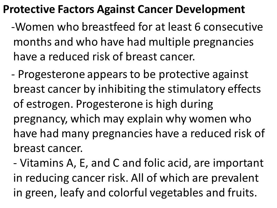 Protective Factors Against Cancer Development -Women who breastfeed for at least 6 consecutive months and who have had multiple pregnancies have a red