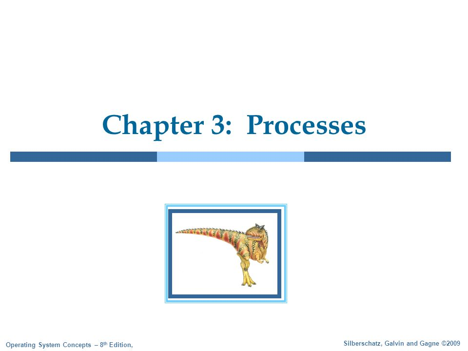 Silberschatz, Galvin and Gagne ©2009 Operating System Concepts – 8 th Edition, Chapter 3: Processes