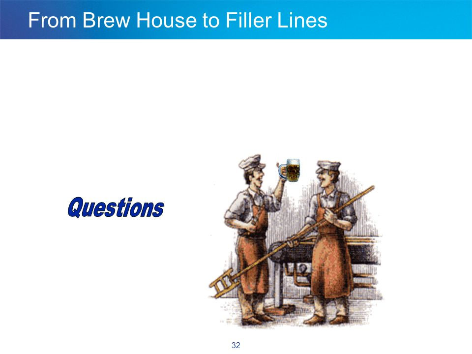 32 From Brew House to Filler Lines