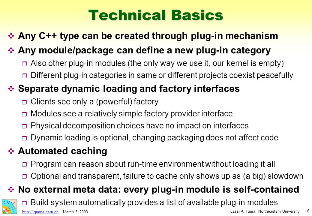 March 3, 2003 Lassi A. Tuura, Northeastern University http://iguana.cern.ch 8 Technical Basics v Any C++ type can be created through plug-in mechanism