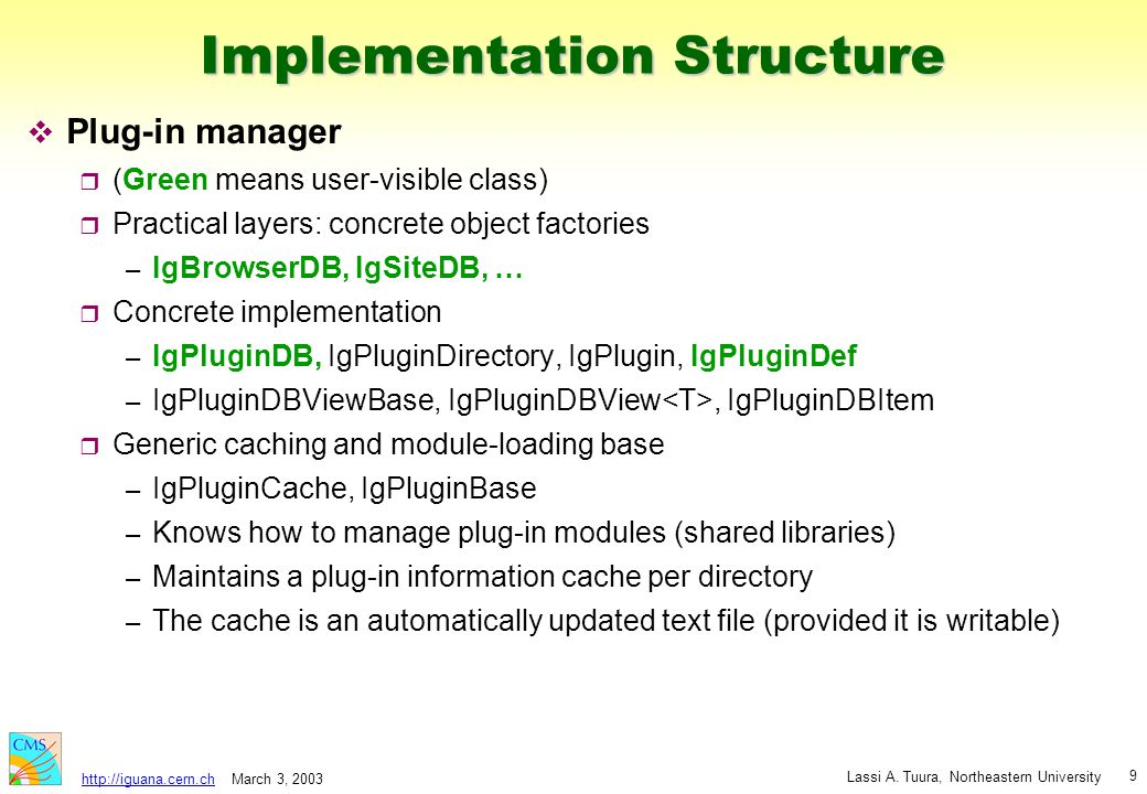March 3, 2003 Lassi A. Tuura, Northeastern University http://iguana.cern.ch 9 Implementation Structure v Plug-in manager r (Green means user-visible c