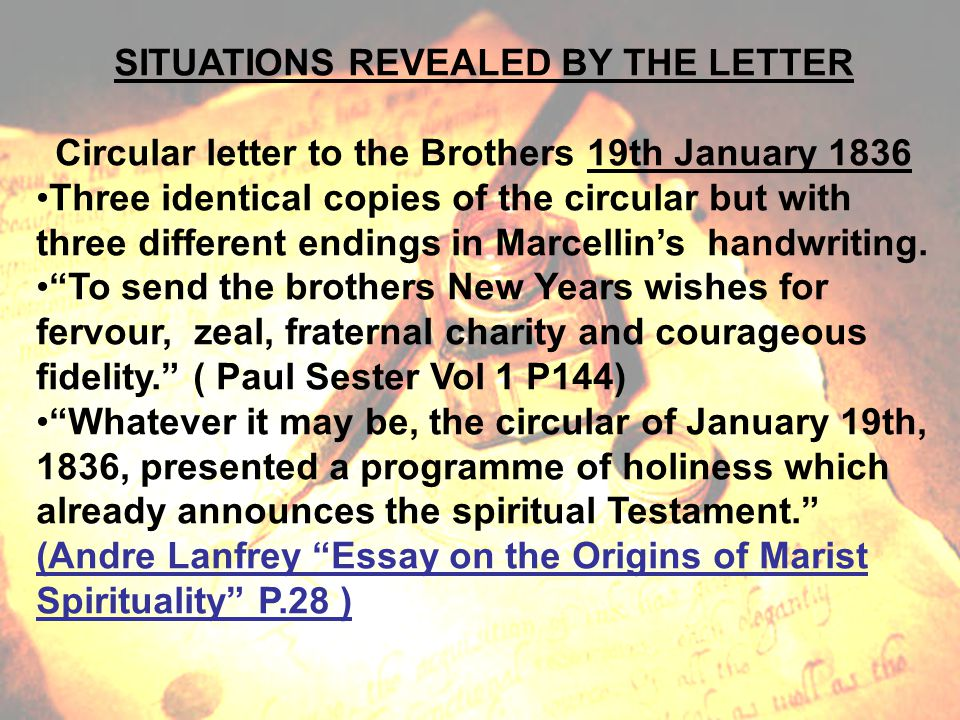 SITUATIONS REVEALED BY THE LETTER Circular letter to the Brothers 19th January 1836 Three identical copies of the circular but with three different endings in Marcellin's handwriting.