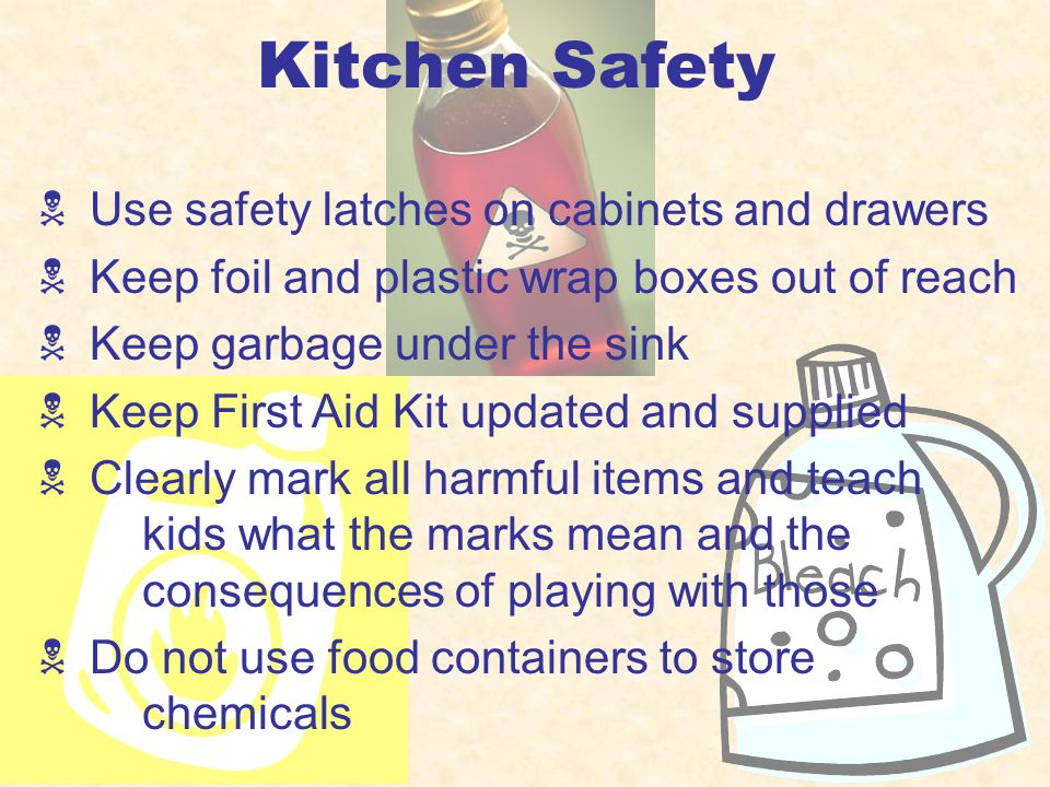 Kitchen Safety Turn pot handles inward and use back burners Use safety barrier on stove Show children how to use the microwave Show children how to remove pan lids