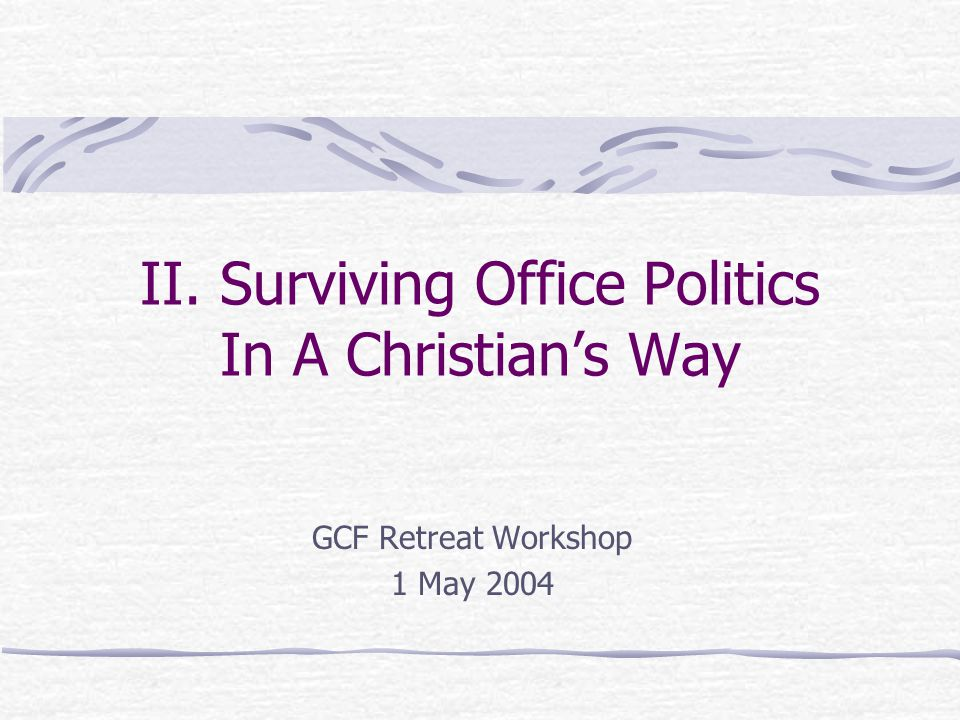 May 2004 Slide 12 II.Surviving Office Politics In A Christian's Way Strategies for survival I.