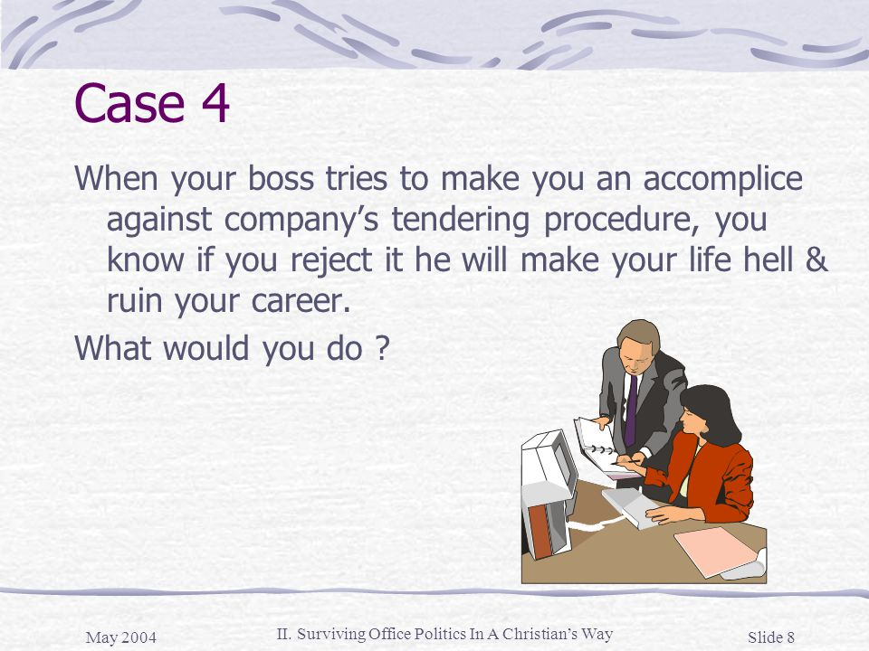 May 2004 Slide 39 II.Surviving Office Politics In A Christian's Way Strategy II : Play positive 1.
