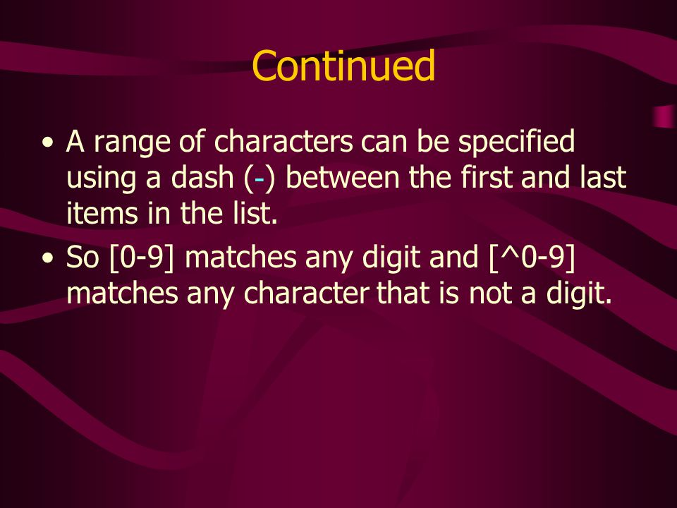 Continued A range of characters can be specified using a dash (-) between the first and last items in the list.