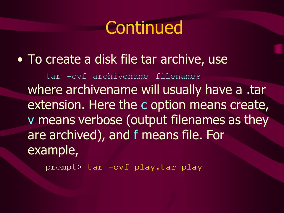 Continued To create a disk file tar archive, use tar -cvf archivename filenames where archivename will usually have a.tar extension.