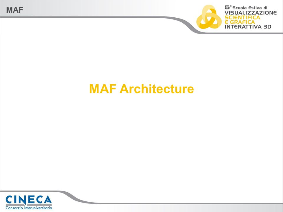 MAF Software layers HAL: vertical applications, custom objects LAL: view, visual pipe, widgets, operations, logic MFL: VME, data pipe, vtk filters and all additional libraries used inside the framework HAL LAL MFL