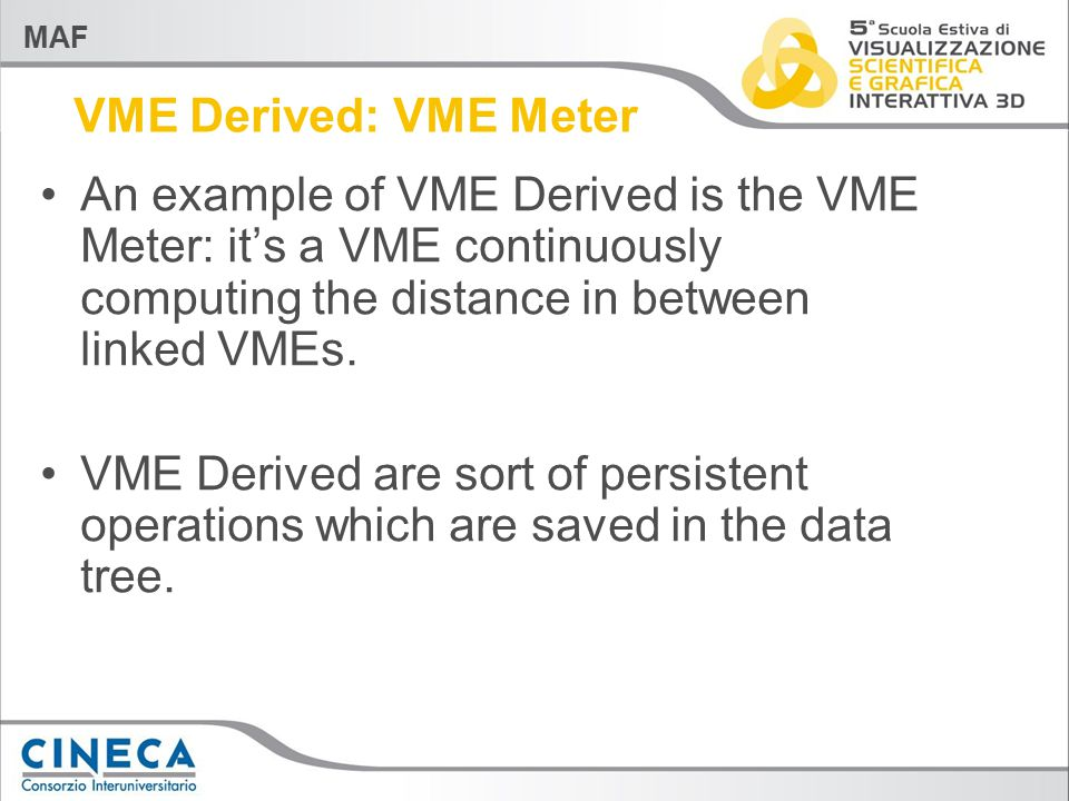 MAF VME Derived: VME Meter An example of VME Derived is the VME Meter: it's a VME continuously computing the distance in between linked VMEs. VME Deri