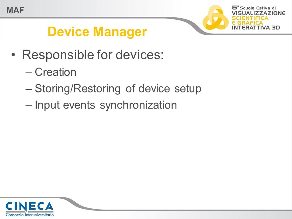MAF Device Manager Responsible for devices: –Creation –Storing/Restoring of device setup –Input events synchronization