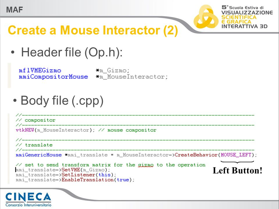MAF Create a Mouse Interactor (2) Header file (Op.h): Left Button! Body file (.cpp)