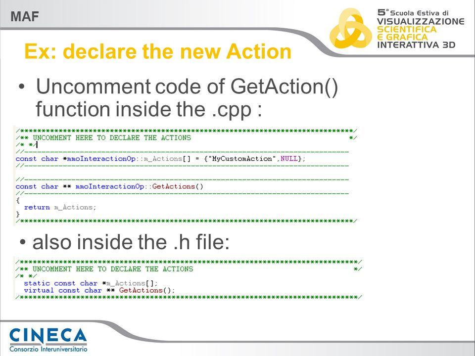 MAF Ex: declare the new Action Uncomment code of GetAction() function inside the.cpp : also inside the.h file: