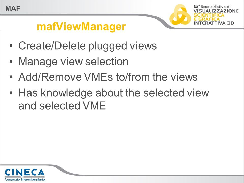 MAF mafViewManager Create/Delete plugged views Manage view selection Add/Remove VMEs to/from the views Has knowledge about the selected view and selec