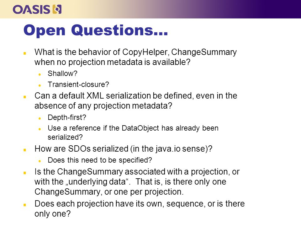 Open Questions… n What is the behavior of CopyHelper, ChangeSummary when no projection metadata is available.