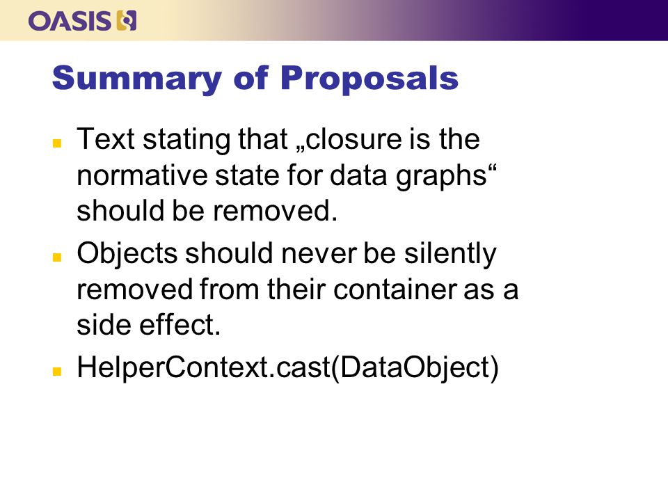 "Summary of Proposals n Text stating that ""closure is the normative state for data graphs"" should be removed. n Objects should never be silently remove"