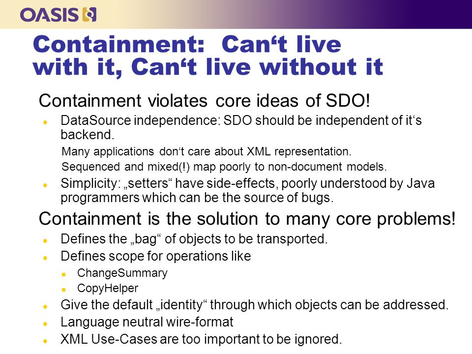 Containment: Can't live with it, Can't live without it Containment violates core ideas of SDO! l DataSource independence: SDO should be independent of