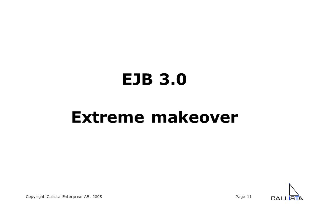 Copyright Callista Enterprise AB, 2005 Page:11 EJB 3.0 Extreme makeover