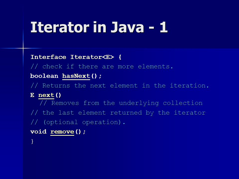 Iterator in Java - 1 Interface Iterator { // check if there are more elements.