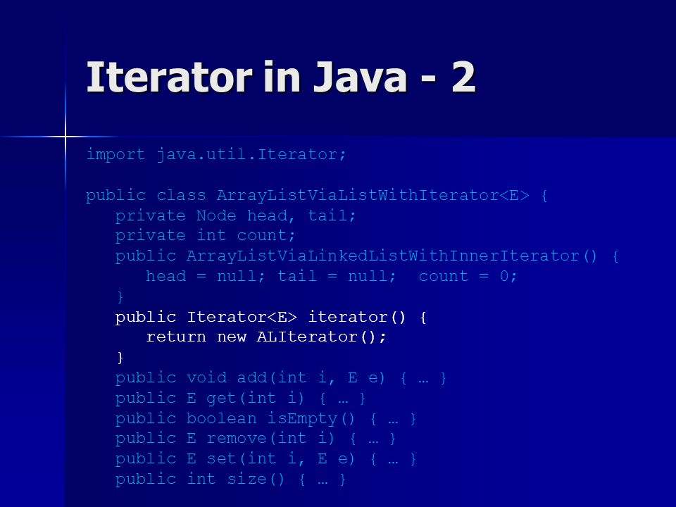 Iterator in Java - 2 import java.util.Iterator; public class ArrayListViaListWithIterator { private Node head, tail; private int count; public ArrayLi