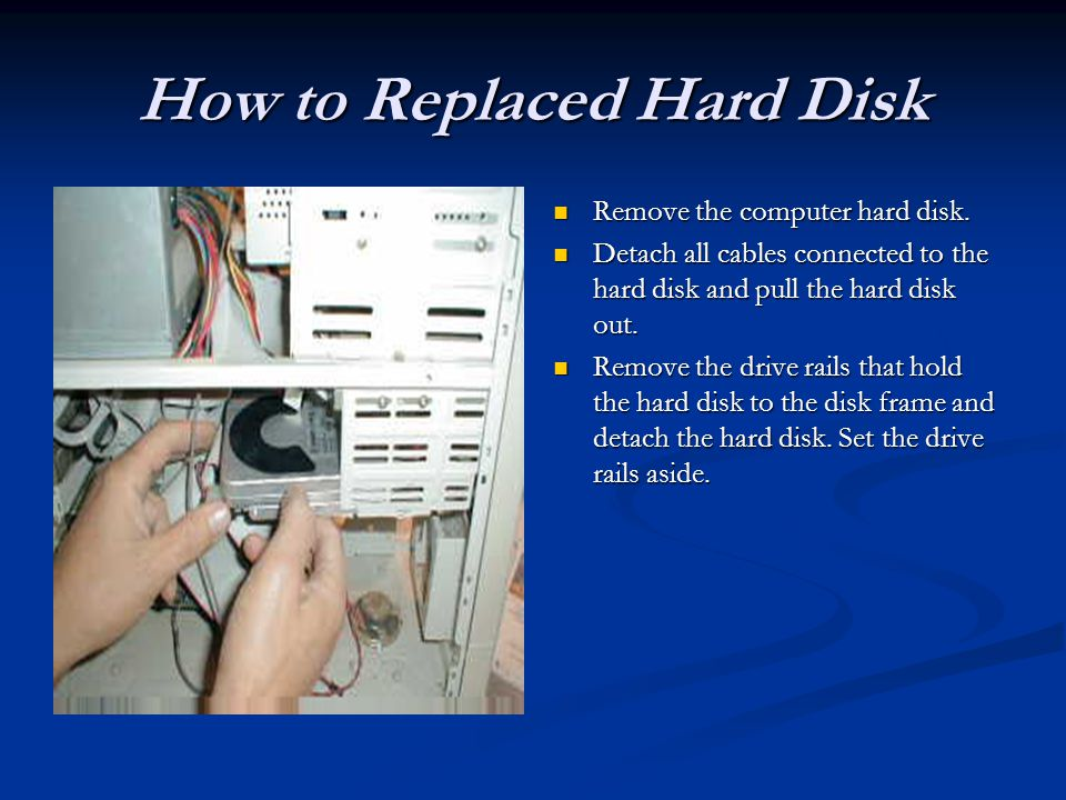 How to Replaced Hard Disk Remove the computer hard disk.