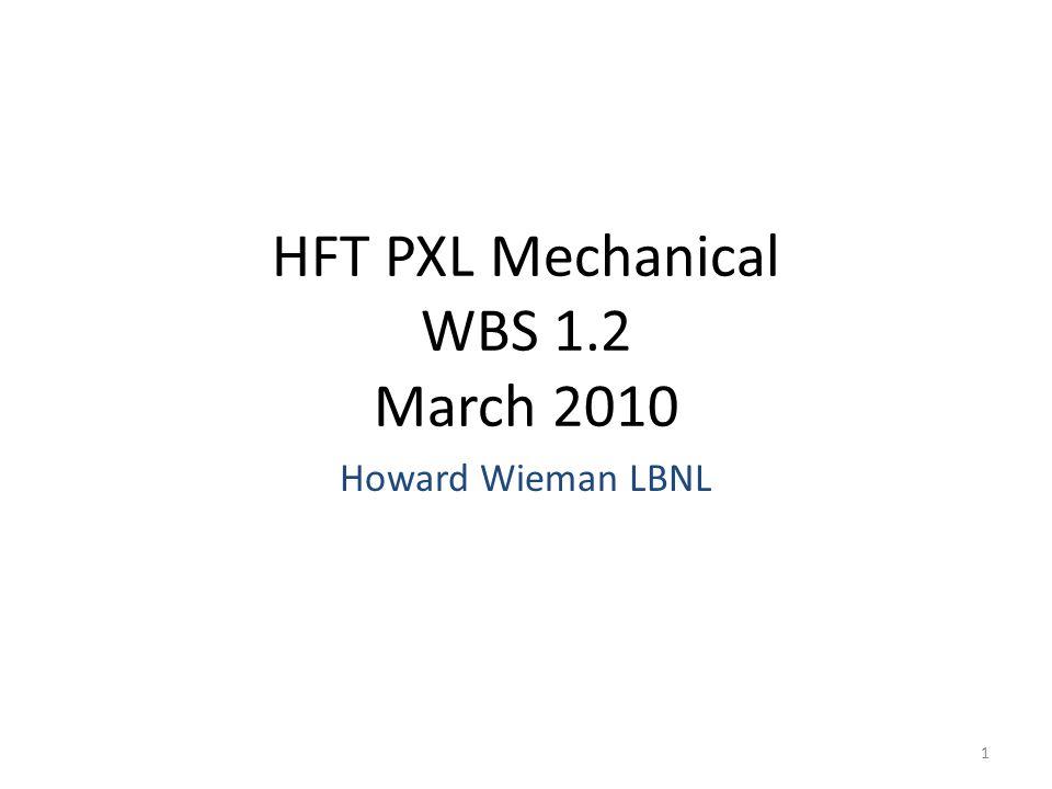 HFT PXL Mechanical WBS 1.2 March 2010 Howard Wieman LBNL 1