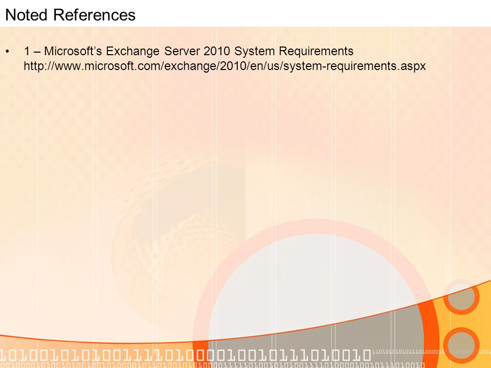 Noted References 1 – Microsoft's Exchange Server 2010 System Requirements http://www.microsoft.com/exchange/2010/en/us/system-requirements.aspx
