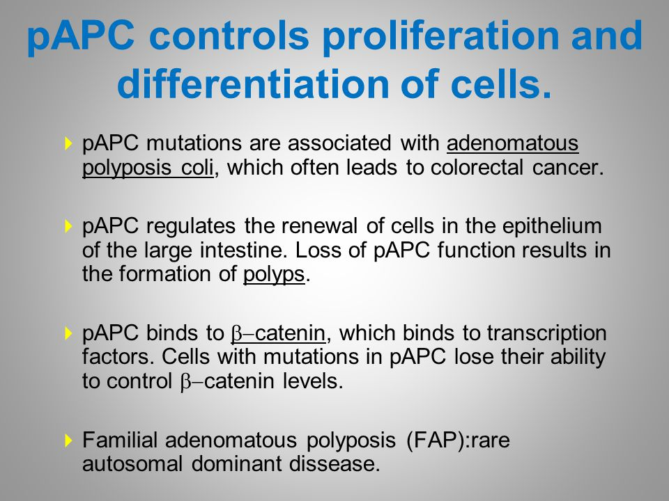 pAPC controls proliferation and differentiation of cells.  pAPC mutations are associated with adenomatous polyposis coli, which often leads to colore