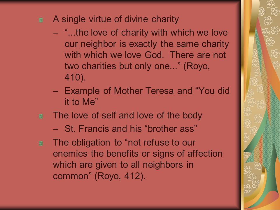 A single virtue of divine charity – ...the love of charity with which we love our neighbor is exactly the same charity with which we love God.