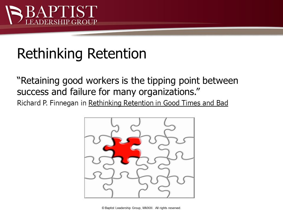 Rethinking Retention Retaining good workers is the tipping point between success and failure for many organizations. Richard P.