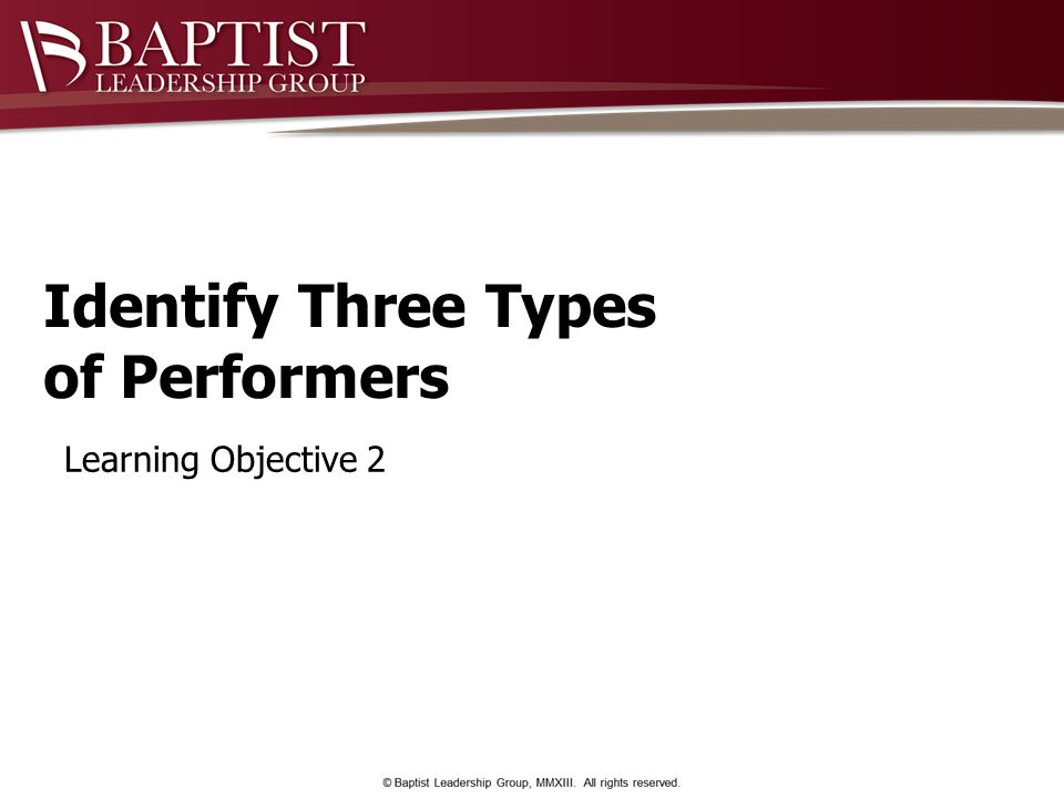Identify Three Types of Performers Learning Objective 2