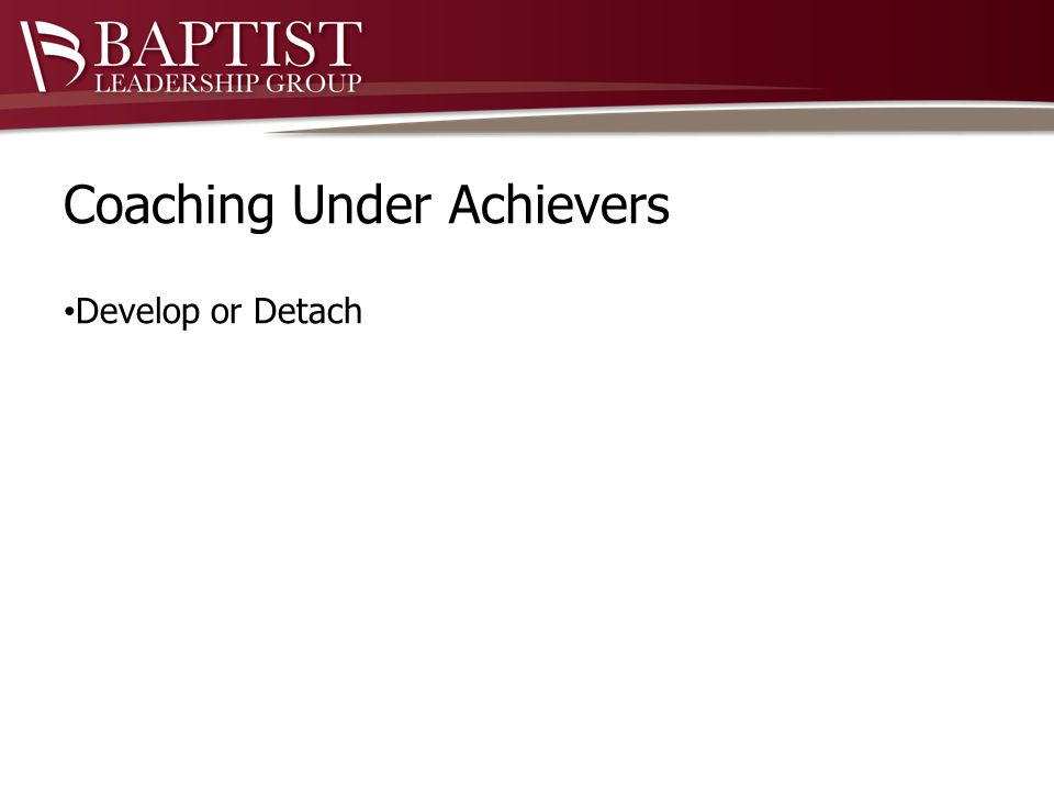 Coaching Under Achievers Develop or Detach