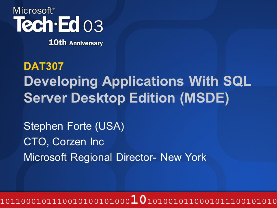 DAT307 Developing Applications With SQL Server Desktop Edition (MSDE) Stephen Forte (USA) CTO, Corzen Inc Microsoft Regional Director- New York