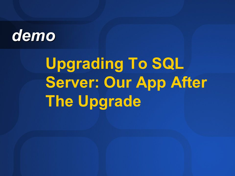 Upgrading To SQL Server: Our App After The Upgrade demo demo