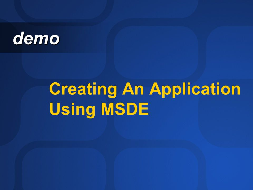 Summary MSDE can be very useful for certain apps Deploying using.MSI See Brian Randell's session tomorrow.