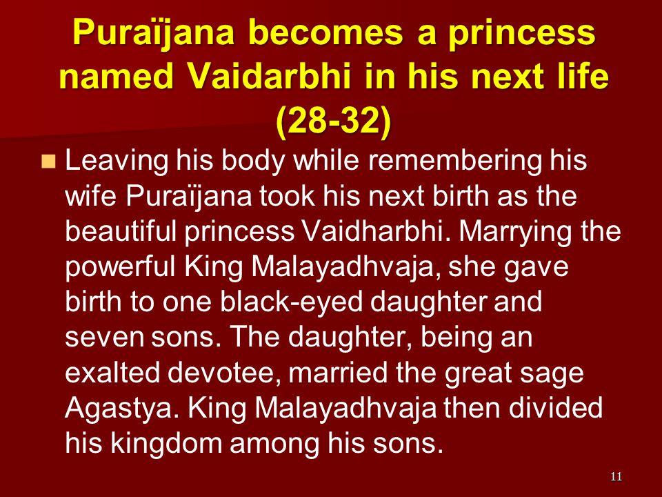 Puraïjana becomes a princess named Vaidarbhi in his next life (28-32) Leaving his body while remembering his wife Puraïjana took his next birth as the beautiful princess Vaidharbhi.