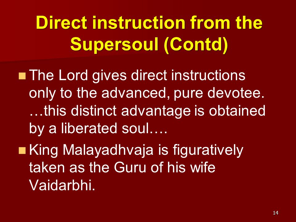 Direct instruction from the Supersoul (Contd) The Lord gives direct instructions only to the advanced, pure devotee. …this distinct advantage is obtai