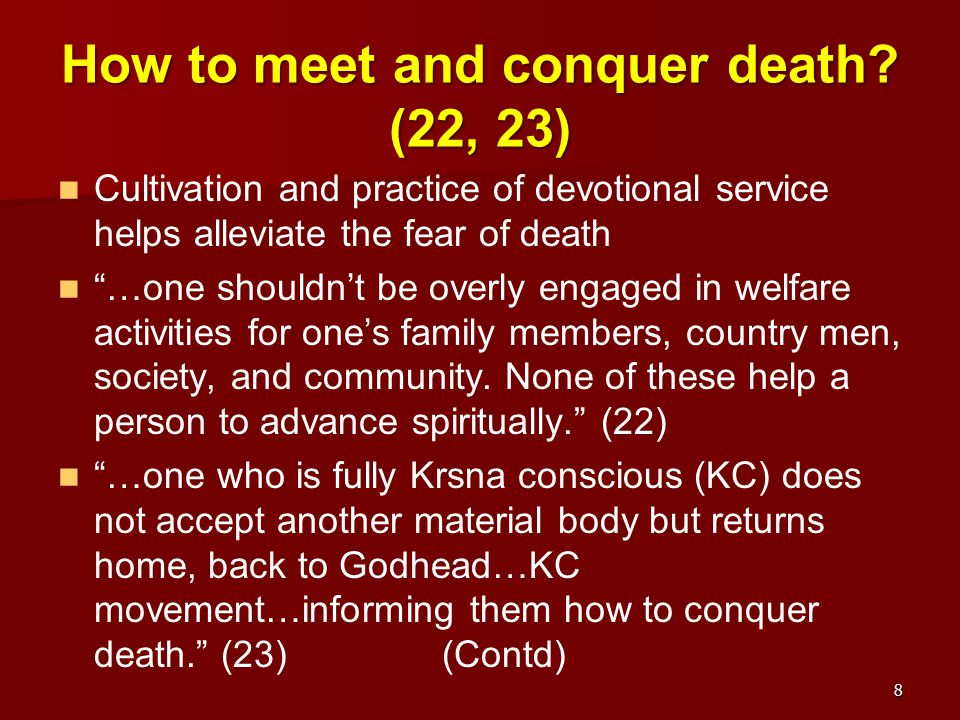 "How to meet and conquer death? (22, 23) Cultivation and practice of devotional service helps alleviate the fear of death ""…one shouldn't be overly eng"