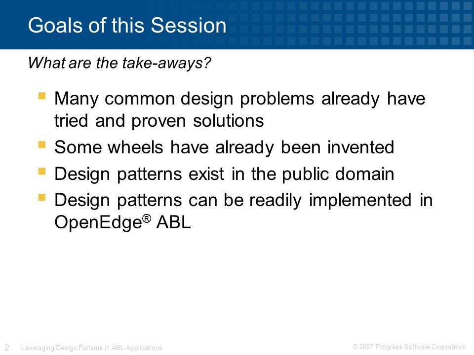 © 2007 Progress Software Corporation 23 Leveraging Design Patterns in ABL Applications State Pattern Example