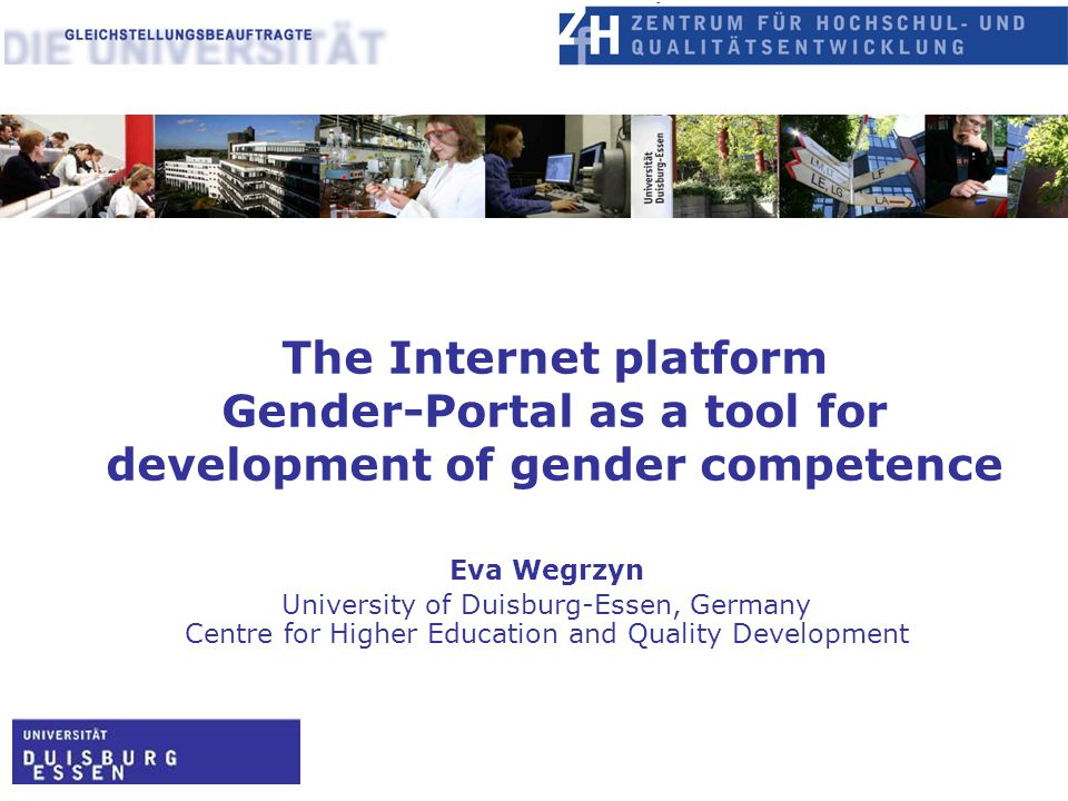 The Internet platform Gender-Portal as a tool for development of gender competence Eva Wegrzyn University of Duisburg-Essen, Germany Centre for Higher