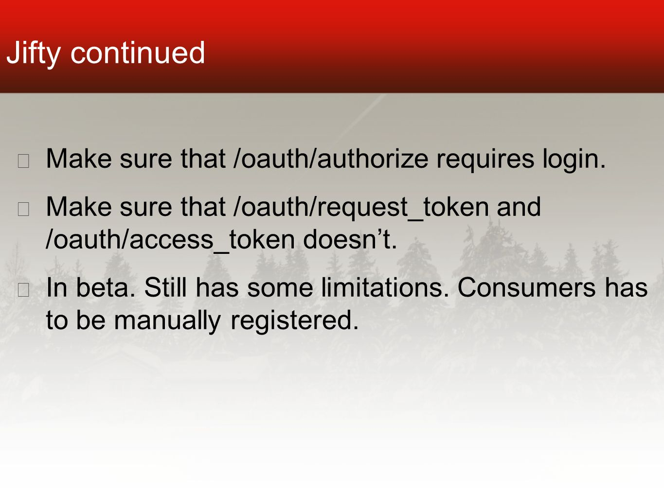 Jifty continued ★ Make sure that /oauth/authorize requires login.