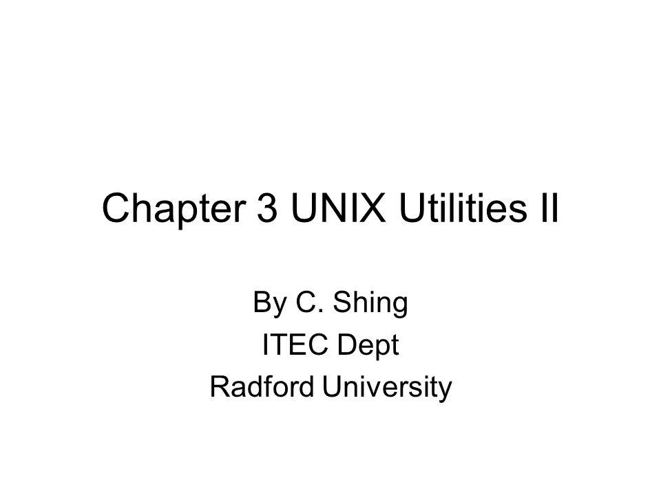Chapter 3 UNIX Utilities II By C. Shing ITEC Dept Radford University