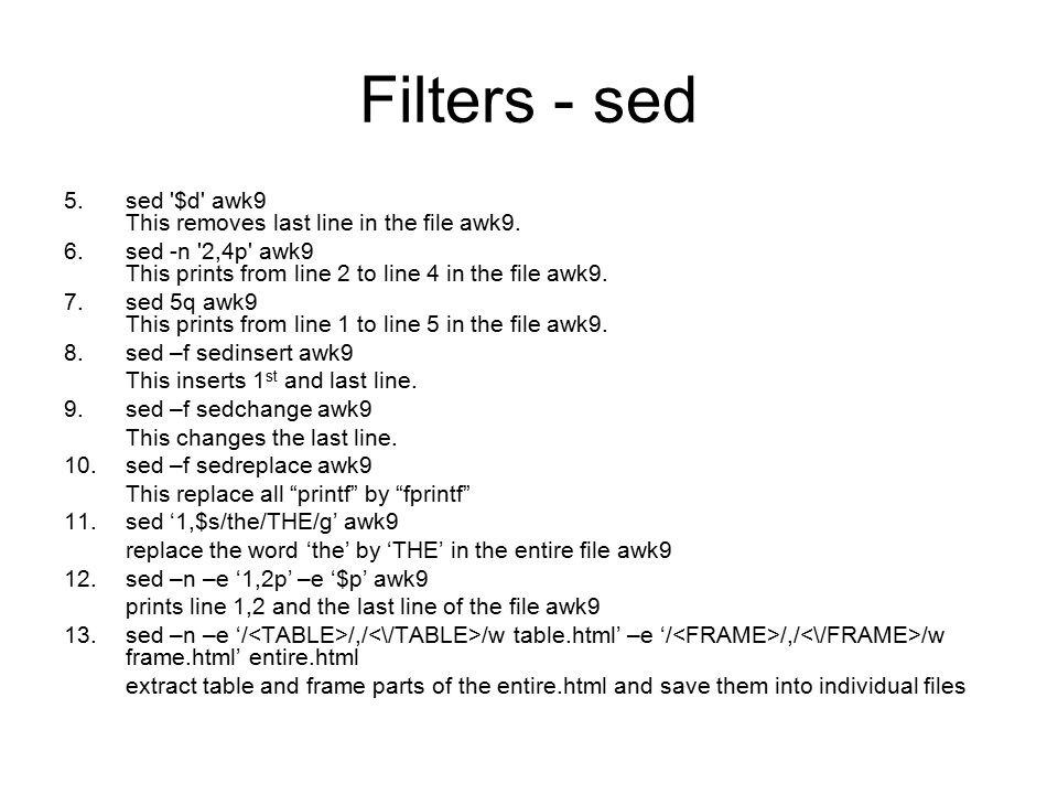 Filters - sed 5.sed $d awk9 This removes last line in the file awk9.