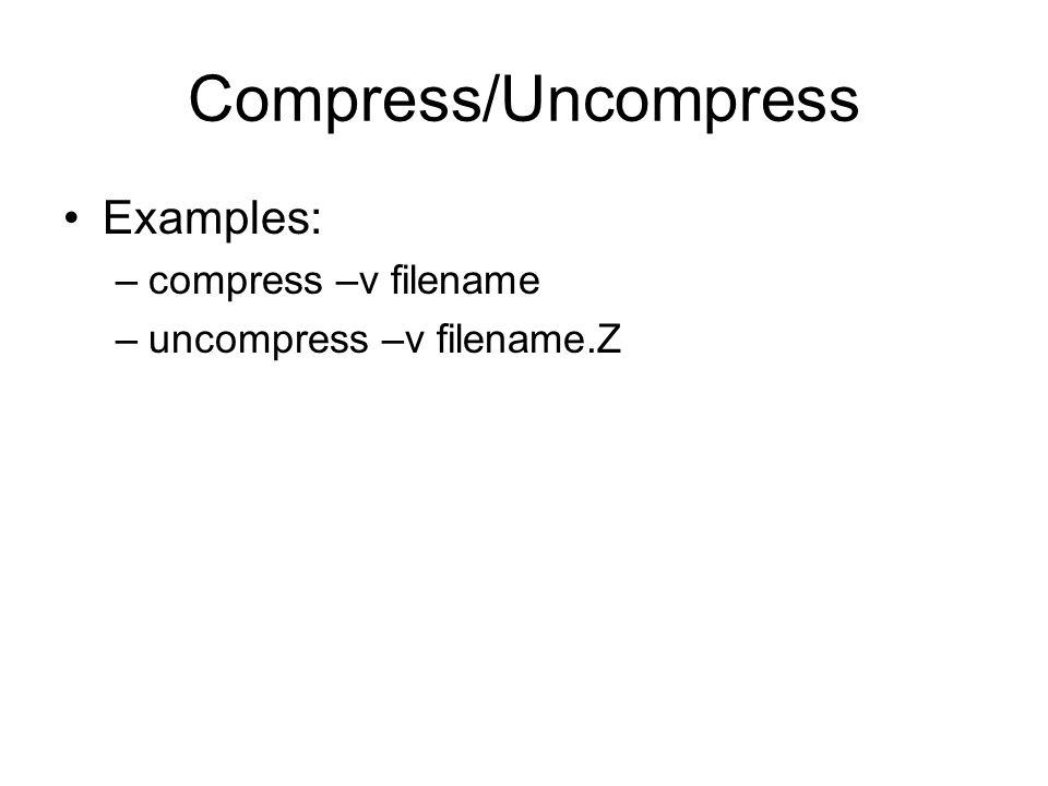 Compress/Uncompress Examples: –compress –v filename –uncompress –v filename.Z