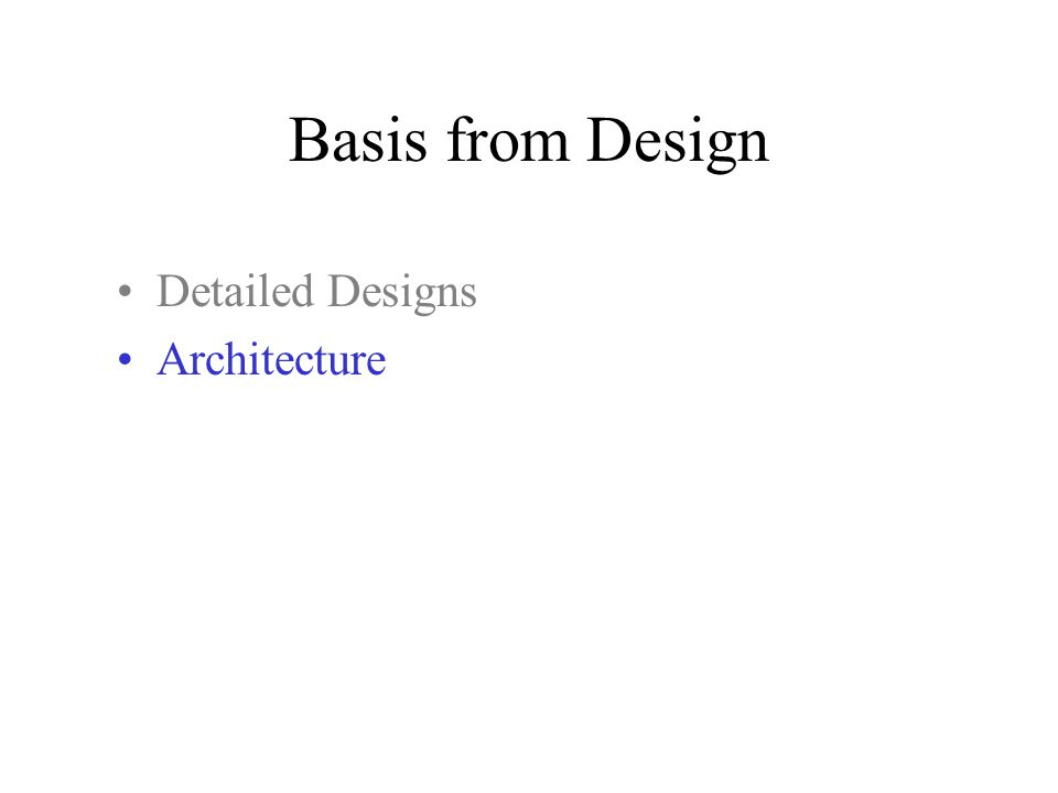 Basis from Design Detailed Designs Architecture