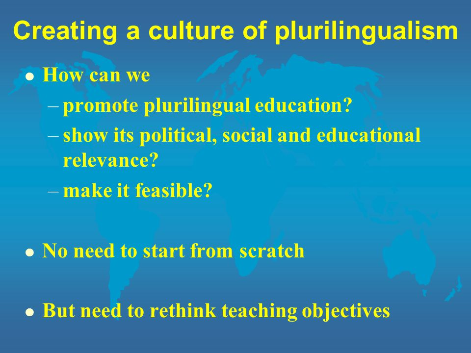 Creating a culture of plurilingualism l How can we –promote plurilingual education.